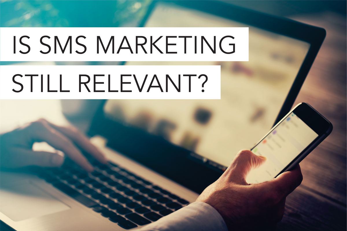 Is SMS Marketing Still Relevant Today?